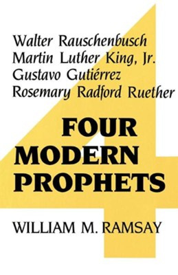 Four Modern Prophets: Walter Rauschenbusch, Martin Luther King Jr, Gustavo Gutierrez, Rosemary Ruether  -     By: William M. Ramsay