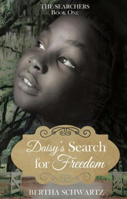 Daisy's Search for Freedom: The Searchers, Book One   -     By: Bertha Schwartz