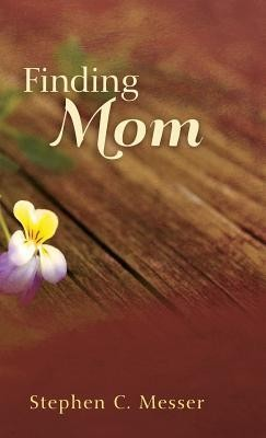 Finding Mom  -     By: Stephen C. Messer
