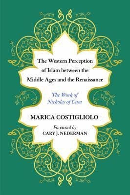 The Western Perception of Islam Between the Middle Ages and the Renaissance  -     By: Marica Costigliolo