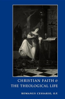 Christian Faith and the Theological Life  -     By: Romanus Cessario