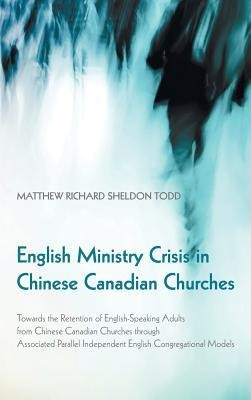 English Ministry Crisis in Chinese Canadian Churches  -     By: Matthew Richard Sheldon Todd