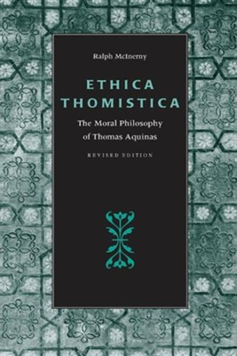 Ethica Thomistica Revised Edition  -     By: Ralph McInerny