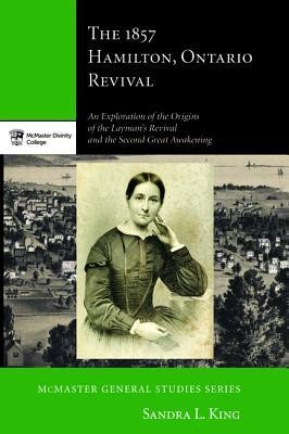 The 1857 Hamilton, Ontario Revival  -     By: Sandra L. King