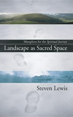 Landscape as Sacred Space  -     By: Steven W. Lewis