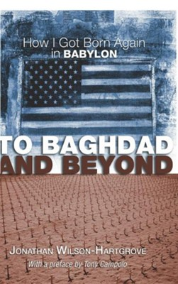 To Baghdad and Beyond  -     By: Jonathan Wilson-Hartgrove, Tony Campolo