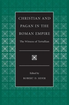 Christian and Pagan in the Roman Empire the Witness of Tertullian  -     Edited By: Robert D. Sider     By: Tertullian