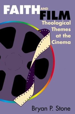 Faith and Film: Theological Themes at the Cinema  -     By: Bryan P. Stone