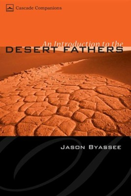 An Introduction to the Desert Fathers  -     By: Jason Byassee