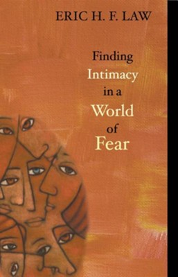 Finding Intimacy in a World of Fear  -     By: Eric H.F. Law