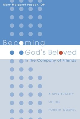 Becoming God's Beloved in the Company of Friends  -     By: Mary Margaret Pazdan OP
