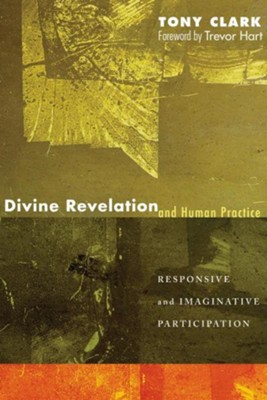Divine Revelation and Human Practice  -     By: Tony Clark