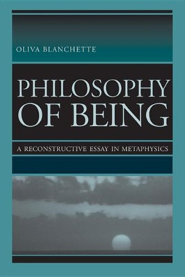 Philosophy of Being: A Reconstructive Essay in Metaphysics  -     By: Oliva Blanchette