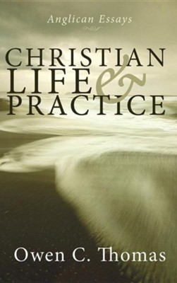 Christian Life and Practice  -     By: Owen C. Thomas
