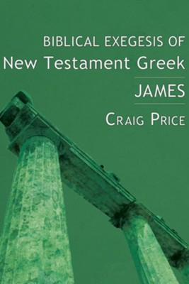 Biblical Exegesis of New Testament Greek: James  -     By: Craig Price