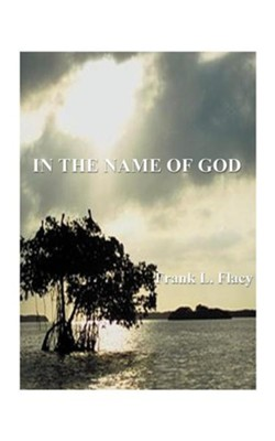 In the Name of God  -     By: Frank L. Flacy