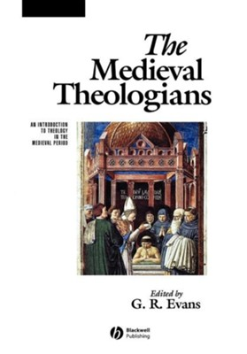 The Medieval Theologians: An Introduction to Theology in the Medieval Period  -     Edited By: G.R. Evans     By: Terry Evans
