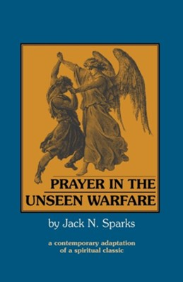 Prayer in the Unseen Warfare  -     By: Jack N. Sparks