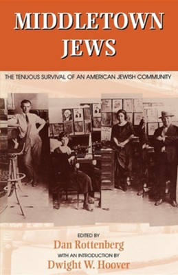 Middletown Jews: The Tenuous Survival of an American Jewish Community  -     Edited By: Dan Rottenberg     By: Dan Rottenberg(ED.) & Dwight W. Hoover, Dwight W. Hoover