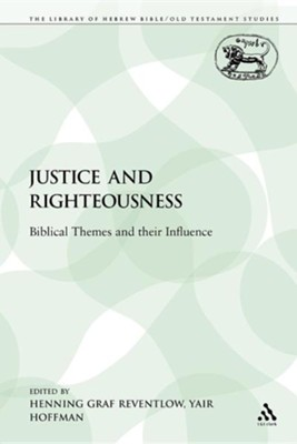 Justice and Righteousness: Biblical Themes and Their Influence  -     Edited By: Henning Graf Reventlow, Yair Hoffman     By: Henning Graf Reventlow(ED.), Yair Hoffman(ED.) & Henning Graf Reventlow(ED.)