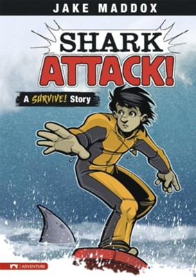 Shark Attack!: A Survive! Story  -     By: Jake Maddox     Illustrated By: Sean Tiffany