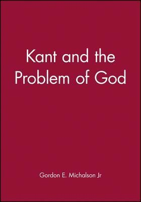 Kant and the Problem of God   -     By: Gordon E. Michalson Jr.