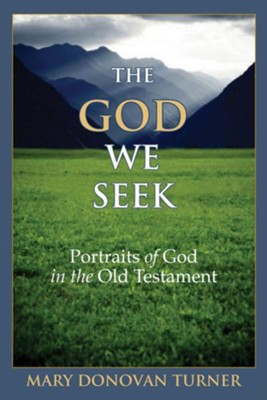 The God We Seek: Portraits of God in the Old Testament  -     By: Mary Donovan Turner