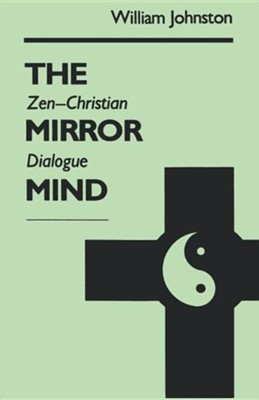 Mirror Mind: Zen-Christian Dialogue  -     By: William Johnston