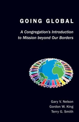 Going Global: A Congregation's Introduction to Mission Beyond Our Borders  -     By: Gary V. Nelson, Gordon W. King, Terry G. Smith