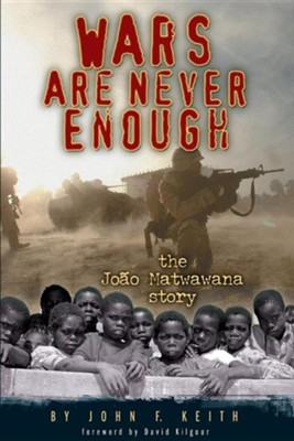 Wars Are Never Enough: The Joao Matwawana Story  -     By: John F. Keith, David Kilgour