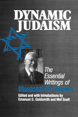 Dynamic Judaism: The Essential Writings of Mordecai M. Kaplan  -     Edited By: Emanuel S. Goldsmith, Mel Scult     By: Mordecai M. Kaplan