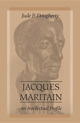 Jacques Maritain: An Intellectual Profile  -     By: Jude P. Dougherty