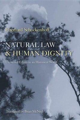 Natural Law & Human Dignity: Universal Ethics in an Historical World  -     By: Eberhard Schockenhoff, Brian McNeil