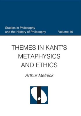 Themes in Kant's Metaphysics and Ethics  -     By: Arthur Melnick