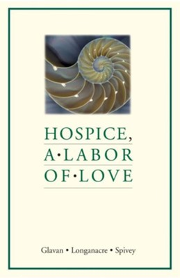 Hospice, a Labor of Love  -     By: Denise Glavan, Cindy Longanacre, John Spivey