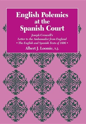 English Polemics at the Spanish Court: Joseph Creswell's Letter to the Ambassador from England  -     By: Albert J. Loomie