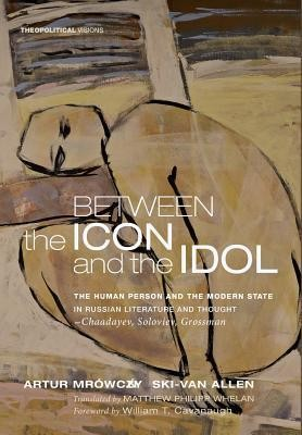 Between the Icon and the Idol  -     Translated By: Matthew Philipp Whelen     By: Artur zy Mrowczynski-Van Allen