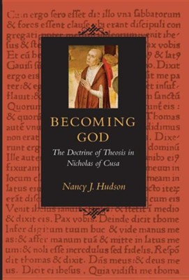 Becoming God: The Doctrine of Theosis in Nicholas of Cusa  -     By: Nancy J. Hudson