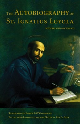 The Autobiography of St. Ignatius Loyola: With Related Documents Revised Edition  -     By: John C. Olin