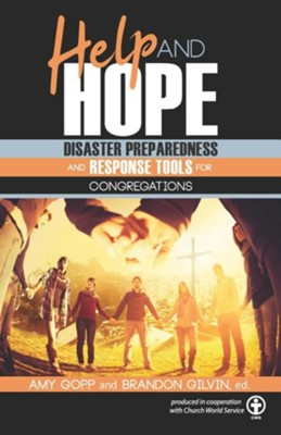 Help and Hope: Disaster Preparedness and Response Tools for Congregations  -     By: Amy Gopp, Brandon Gilvin