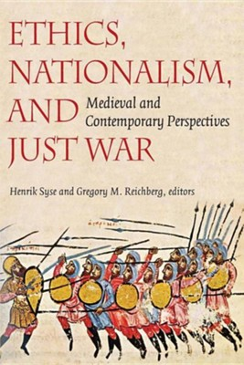 Ethics, Nationalism, and Just War: Medieval and Contemporary Perspectives  -     Edited By: Henrik Syse, Gregory M. Reichberg