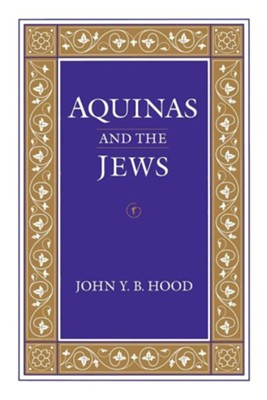 Aquinas and the Jews  -     By: John Y.B. Hood