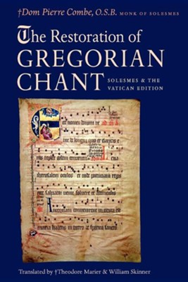 The Restoration of Gregorian Chant: Solesmes and the Vatican Edition  -     By: Pierre Combe, Theodore N. Marier, William Skinner
