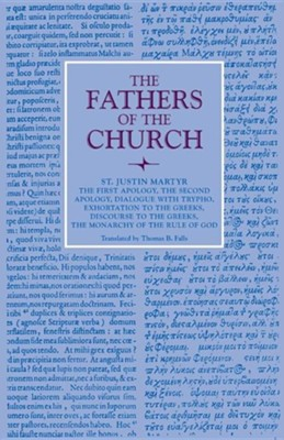 The First Apology, the Second Apology, Dialogue with Trypho, Exhortation to the Greeks, Discourse to the Greeks, the Monarchy of the Rule of God  -     Translated By: Thomas B. Falls D.D.     By: Saint Justin Martyr