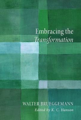 Embracing the Transformation  -     Edited By: K.C. Hanson     By: Walter Brueggemann