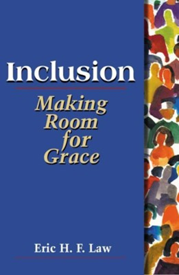 Inclusion: Making Room for Grace  -     By: Eric H.F. Law
