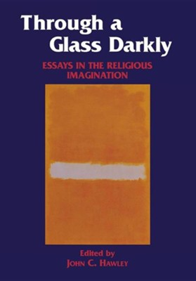 Through a Glass Darkly: Essays in the Religious Imagination  -     By: John Hawley