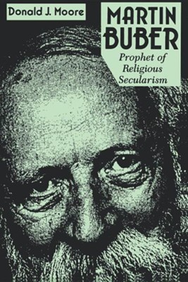 Martin Buber: Prophet of Religious Secularism (Revised), Edition 0002Revised  -     By: Donald J. Moore, Maurice Friedman