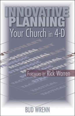 Innovative Planning: Your Church in 4-D  -     By: Bud Wrenn