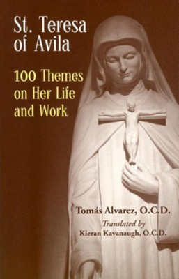 St. Teresa of Avila: 100 Themes on Her Life and Work  -     Translated By: Kieran Kavanaugh     By: Tomas Alvarez